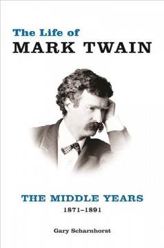 The life of Mark Twain : the middle years, 1871-1891