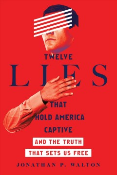 Twelve lies that hold America captive : and the truth that sets us free