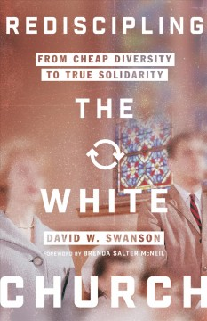 Rediscipling the white church : from cheap diversity to true solidarity