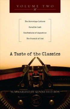 A taste of the classics. Volume two, The screwtape letters, Paradise lost, Confessions, the pursuit of God