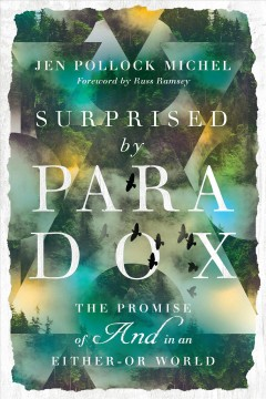 Surprised by paradox : the promise of and in an either-or world Jen Pollock Michel.