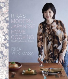Rika's Modern Japanese Home Cooking : Simplifying Authentic Recipes