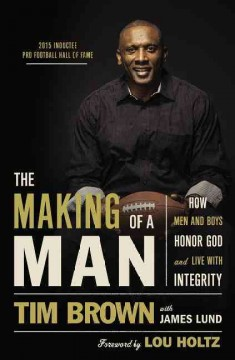 The making of a man : how men and boys honor God and live with integrity / Tim Brown with James Lund.