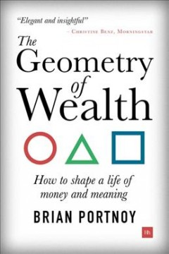 The Geometry of Wealth : How to Shape a Life of Money and Meaning