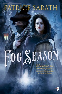 Fog season : the tales of Port Frey / Patrice Sarath.