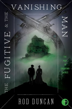 The Fugitive and the Vanishing Man : Book III of the Map of Unknown Things