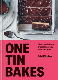 One Tin Bakes : Sweet and Simple Traybakes, Pies, Bars and Buns