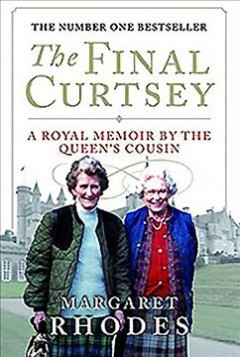 The final curtsey : a royal memoir by the Queen's cousin Margaret Rhodes.