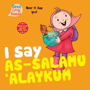 I say as-salamu 'alaykum / Noor H. Dee ; Iput ; translated by Shera Diva Sihbudi.