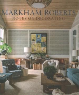 Markham Roberts : notes on decorating