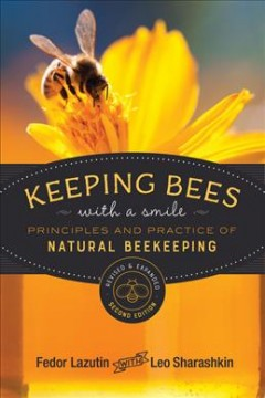 Keeping bees with a smile : principles and practice of natural beekeeping / by Fedor Lazutin ; translated from the Russian by Mark Pettus, PhD ; edited by Leo Sharashkin, PhD ; artist, Andrey Andreev ; technical drawings, Fedor Lazutin, Alexander Razboinikov, Leo Sharashkim ; hive drawings (version 4), Chris Bloom.
