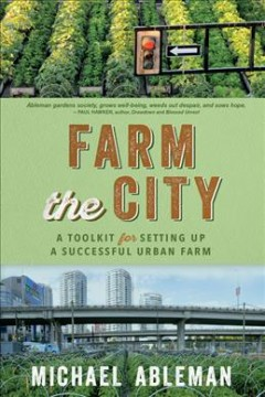 Farm the City : A Toolkit for Setting Up a Successful Urban Farm