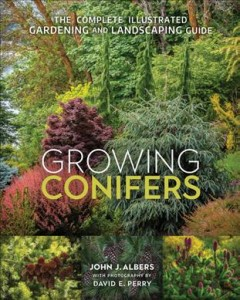 Growing conifers : the complete illustrated gardening and landscaping guide / John J. Albers ; with photography by David E. Perry.