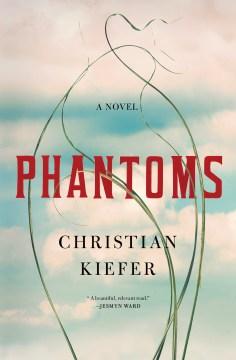 Phantoms : a novel / Christian Kiefer.