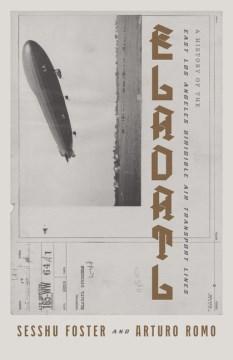 ELADATL : a short history of the East Los Angeles dirigible air transport lines