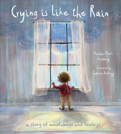 Crying Is Like the Rain : A Story of Mindfulness and Feelings