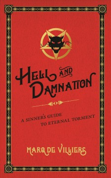 Hell and Damnation : A Sinner's Guide to Eternal Torment