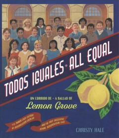 Todos iguales : un corrido de Lemon Grove = All equal : a ballad of Lemon Grove