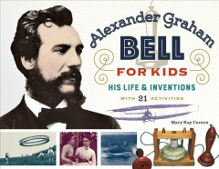 Alexander Graham Bell for kids : his life & inventions, with 21 activities