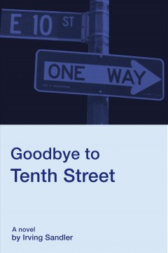 Goodbye to Tenth Street : a novel / by Irving Sandler.