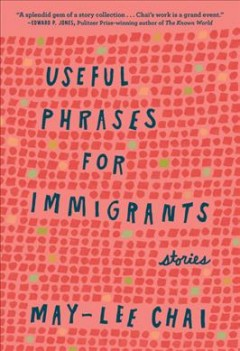 Useful phrases for immigrants : stories / may-lee chai.