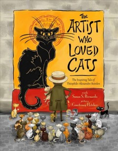 The Artist Who Loved Cats : The Inspiring Tale of Theophile-Alexandre Steinlen