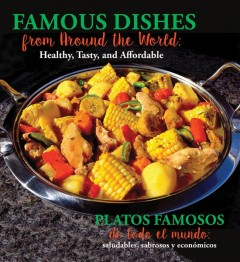Famous Dishes from Around the World / Platos famosos de todo el mundo : Healthy, Tasty and Affordable / Saludables, sabrosos y econ̤micos