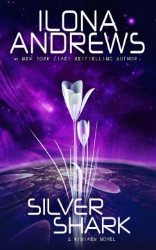 Silver shark : Kinsmen Series, Book 2 Ilona Andrews.