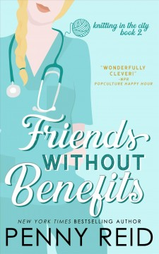 Friends without benefits. An Unrequited Love Romance Penny Reid.