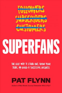 Superfans : the easy way to stand out, grow your tribe, and build a successful business Pat Flynn/.