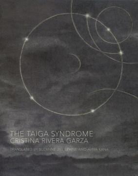 The taiga syndrome / Cristina Rivera Garza ; translated from the Spanish by Suzanne Jill Levine and Aviva Kana.