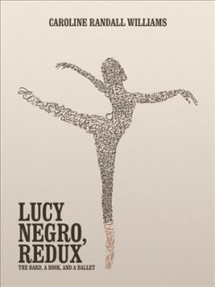Lucy Negro, Redux : The Bard, a Book, and a Ballet