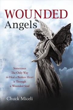Wounded Angels : Sometimes the Only Way to Heal a Broken Heart Is Through a Wounded Soul