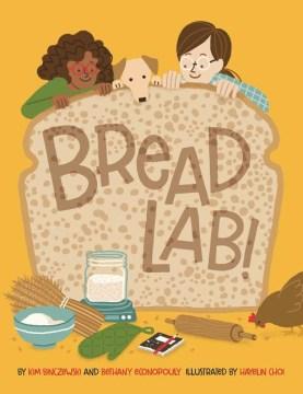 Bread lab! / by Kim Binczewski and Bethany Econopouly ; illustrated by Hayelin Choi.