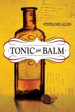 Tonic and balm : a novel / Stephanie Allen.