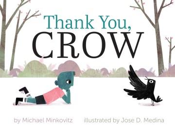 Thank you, crow / by Michael Minkovitz ; illustrated by Jose D. Medina.