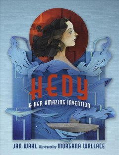 Hedy & her amazing invention / Jan Wahl ; illustrated by Morgana Wallace.