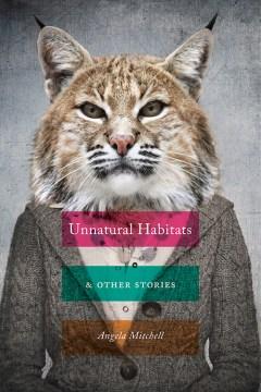 Unnatural Habitats & Other Stories
