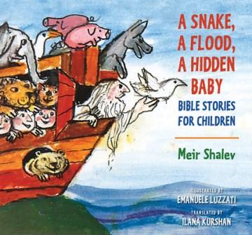 A Snake, a Flood, a Hidden Baby : Bible Stories for Children