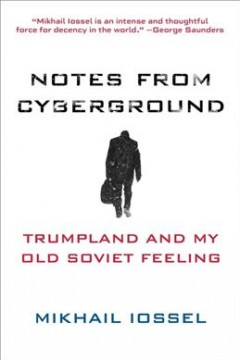 Notes from Cyberground : Trumpland and My Old Soviet Feeling