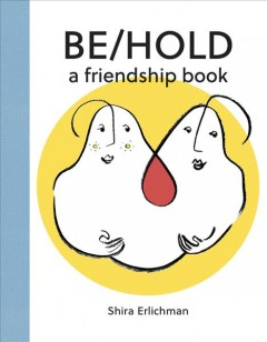 Be/Hold : A Friendship Book