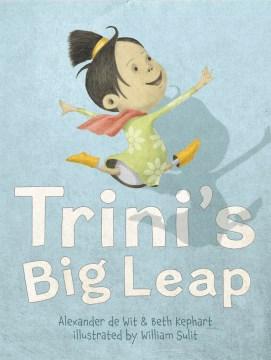 Trini's big leap / Alexander de Wit & Beth Kephart ; illustrated by William Sulit.