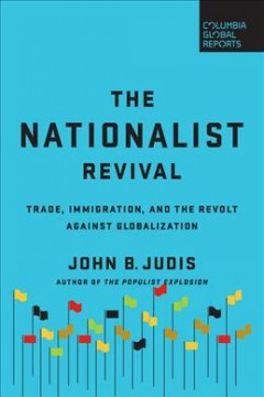 The nationalist revival : trade, immigration, and the revolt against globalization / John B. Judis.