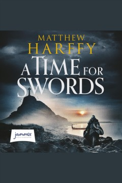 A Time for Swords [electronic resource] / Matthew Harffy.