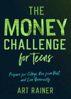 The Money Challenge for Teens : Prepare for College, Run from Debt, and Live Generously