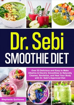 Dr. sebi smoothie diet: 53 delicious and easy to make alkaline & electric smoothies to natura.... 53 Delicious and Easy to Make Alkaline & Electric Smoothies to Naturally Cleanse, Revitalize, and He Stephanie Quiñones.