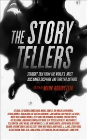 The storytellers : straight talk from the world's most acclaimed suspense and thriller authors / edited by Mark Rubinstein.