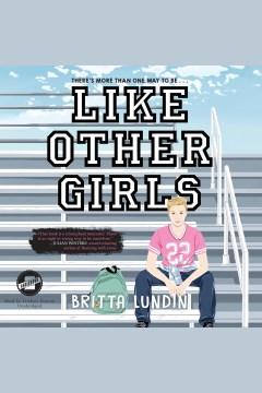 Like other girls [electronic resource] / Britta Lundin.