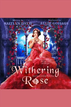 Withering rose : once upon a curse book two [electronic resource] / Kaitlyn Davis.