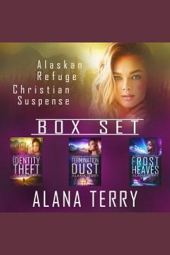 Alaskan refuge christian suspense box set. Books #1-3 [electronic resource] / Alana Terry.